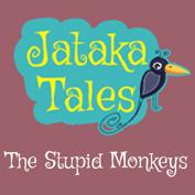 Jataka Tales: The Stupid Monkeys