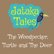 Jataka Tales: The Woodpecker, Turtle and The Deer