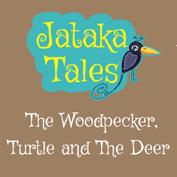 Jataka Tales: The Woodpecker, Turtle and The Deer