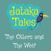 Jataka Tales: The Otters and The Wolf