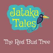 Jataka Tales: The Red Bud Tree