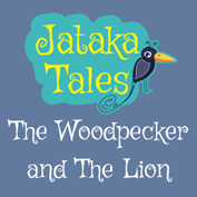 Jataka Tales: The Woodpecker And The Lion