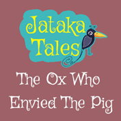 Jataka Tales: The Ox Who Envied The Pig
