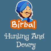 Akbar Birbal: Hunting And Dowry