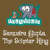 Indian Folk Tales: Samudra Gupta, The Scholar King