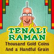 Tenali Raman: Thousand gold coins and a handful grain