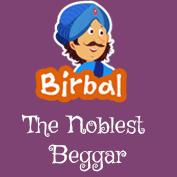 Akbar Birbal:The Noblest Beggar