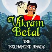 Vikram Betaal: The Exchanged Heads