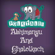 Indian Folk Tales: Abhimanyu And Ghatotkach