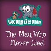 Indian Folk Tales: The Man Who Never lied