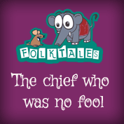 Indian Folk Tales: The Chief Who Was No Fool