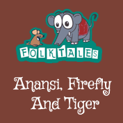 African Folk Tales: Anansi, Firefly, And Tiger