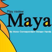 Maya Play Review