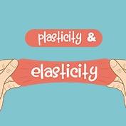 Elasticity vs Plasticity